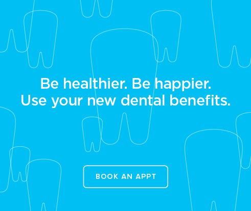 Be Heathier, Be Happier. Use your new dental benefits. - Kensington Dental Group